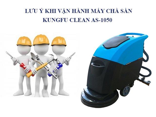Lưu ý khi vận hành thiết bị đánh sàn Kungfu Clean