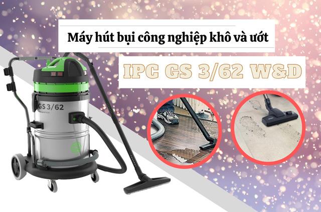 Máy hút bụi công nghiệp khô và ướt IPC GS 3/62 W&D với nhiều ưu điểm nổi bật