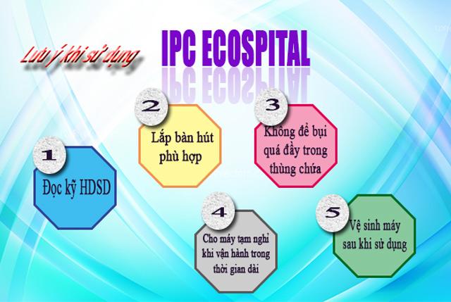 Lưu ý để sử dụng IPC ECOSPITAL an toàn, bền lâu