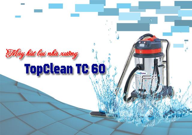 TopClean TC 60: mạnh mẽ - vượt trội