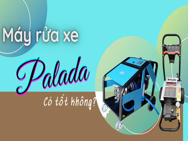 [Đánh giá] Máy rửa xe Palada có tốt không? Mua máy rửa xe nào tốt nhất