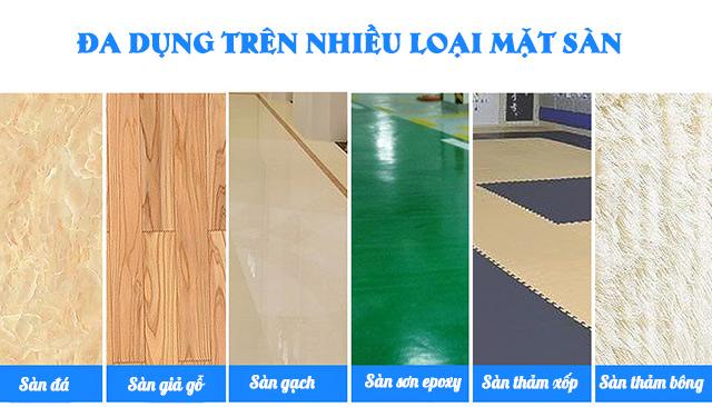 Sản phẩm đảm bảo hiệu quả làm việc tốt trên nhiều chất liệu mặt sàn